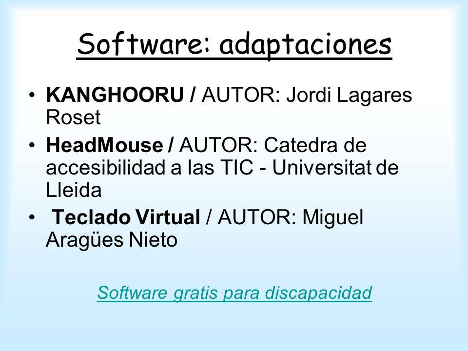 Software: adaptaciones KANGHOORU / AUTOR: Jordi Lagares Roset HeadMouse / AUTOR: Catedra de accesibilidad a las TIC - Universitat de Lleida Teclado Vi