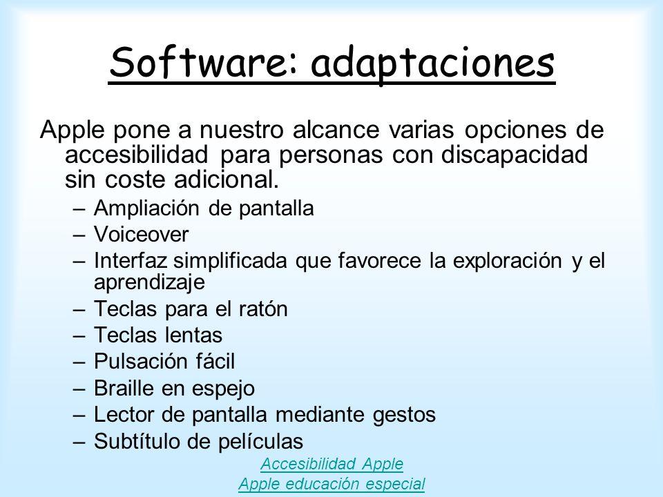 Software: adaptaciones Apple pone a nuestro alcance varias opciones de accesibilidad para personas con discapacidad sin coste adicional. –Ampliación d