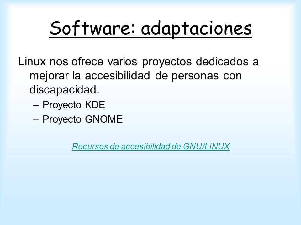 Software: adaptaciones Linux nos ofrece varios proyectos dedicados a mejorar la accesibilidad de personas con discapacidad. –Proyecto KDE –Proyecto GN