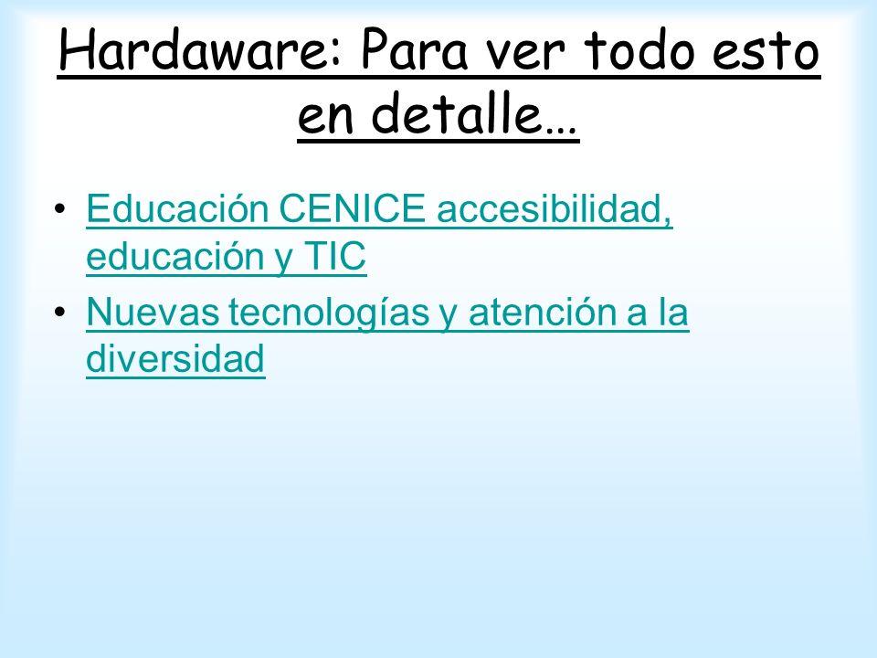 Hardaware: Para ver todo esto en detalle… Educación CENICE accesibilidad, educación y TICEducación CENICE accesibilidad, educación y TIC Nuevas tecnol