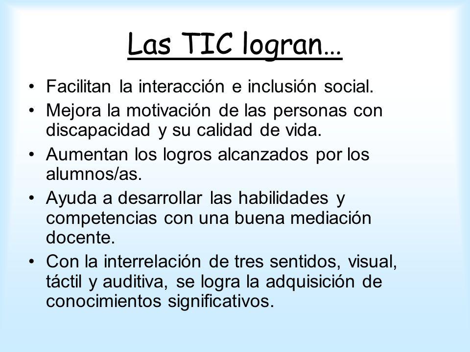 Las TIC logran… Facilitan la interacción e inclusión social. Mejora la motivación de las personas con discapacidad y su calidad de vida. Aumentan los