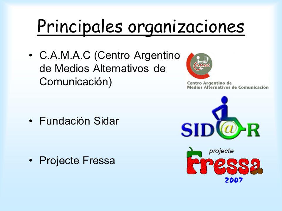 Principales organizaciones C.A.M.A.C (Centro Argentino de Medios Alternativos de Comunicación) Fundación Sidar Projecte Fressa