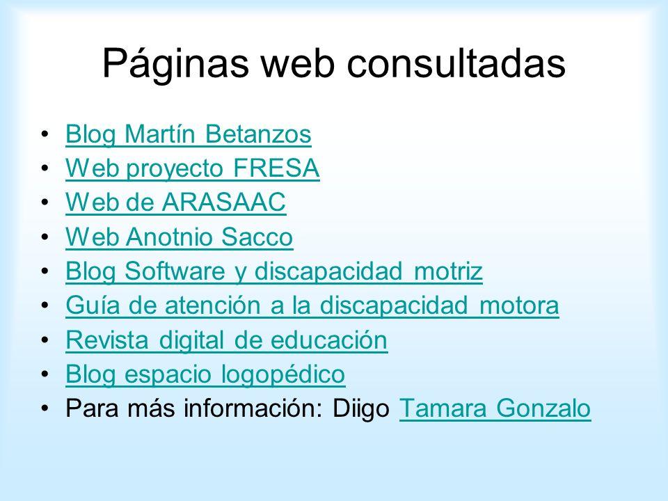 Páginas web consultadas Blog Martín Betanzos Web proyecto FRESA Web de ARASAAC Web Anotnio Sacco Blog Software y discapacidad motriz Guía de atención