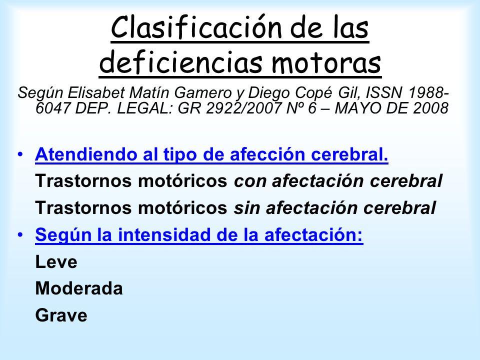 Clasificación de las deficiencias motoras Según Elisabet Matín Gamero y Diego Copé Gil, ISSN 1988- 6047 DEP. LEGAL: GR 2922/2007 Nº 6 – MAYO DE 2008 A