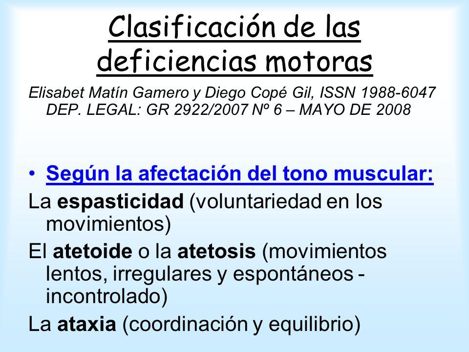 Clasificación de las deficiencias motoras Elisabet Matín Gamero y Diego Copé Gil, ISSN 1988-6047 DEP. LEGAL: GR 2922/2007 Nº 6 – MAYO DE 2008 Según la