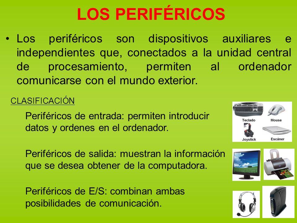 LOS PERIFÉRICOS Los periféricos son dispositivos auxiliares e independientes que, conectados a la unidad central de procesamiento, permiten al ordenad