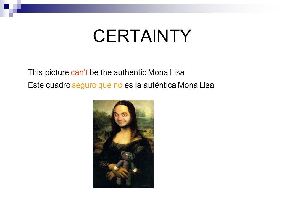 CERTAINTY This picture cant be the authentic Mona Lisa Este cuadro seguro que no es la auténtica Mona Lisa