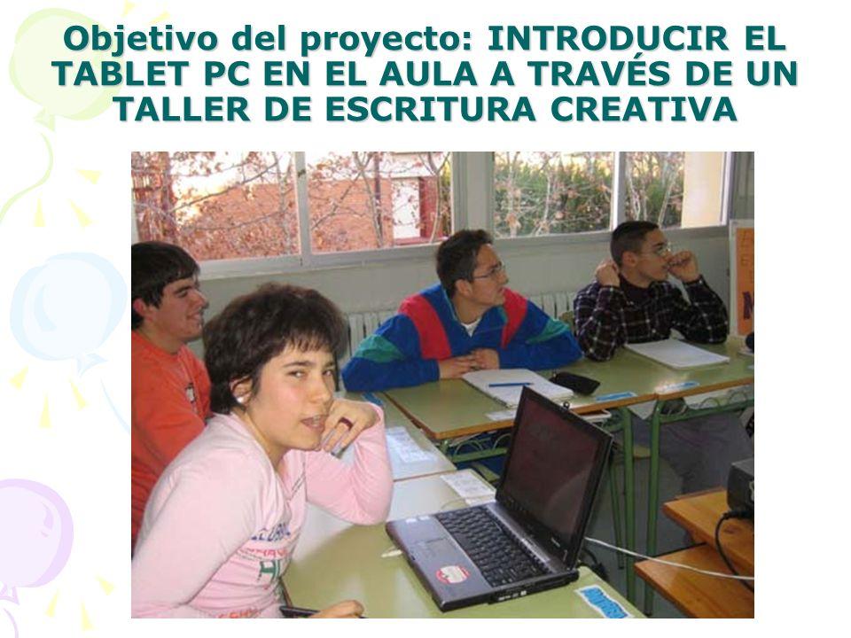 Objetivo del proyecto: INTRODUCIR EL TABLET PC EN EL AULA A TRAVÉS DE UN TALLER DE ESCRITURA CREATIVA