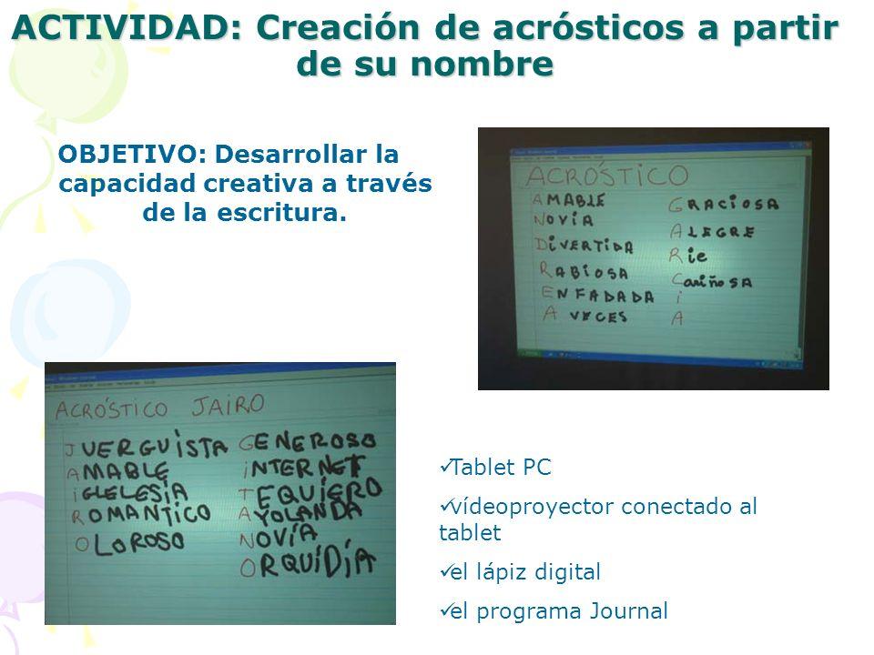 ACTIVIDAD: Creación de acrósticos a partir de su nombre OBJETIVO: Desarrollar la capacidad creativa a través de la escritura.