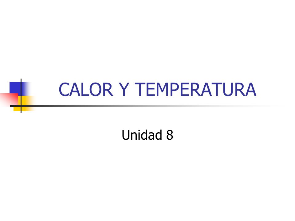 CALOR Y TEMPERATURA Unidad 8
