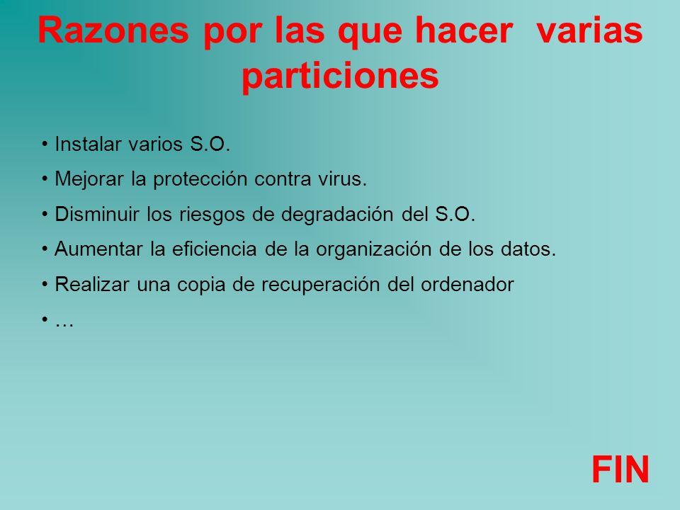 Razones por las que hacer varias particiones Instalar varios S.O. Mejorar la protección contra virus. Disminuir los riesgos de degradación del S.O. Au