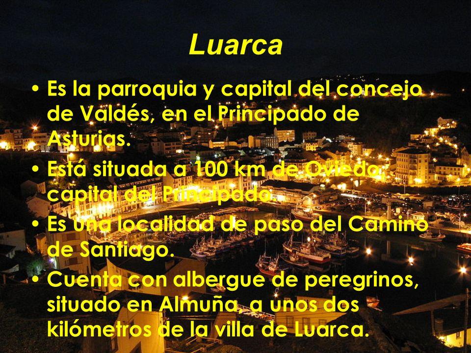 Luarca Es la parroquia y capital del concejo de Valdés, en el Principado de Asturias. Está situada a 100 km de Oviedo, capital del Principado. Es una