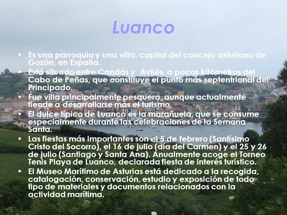 Luanco Es una parroquia y una villa, capital del concejo asturiano de Gozón, en España. Está situado entre Candás y Avilés, a pocos kilómetros del Cab