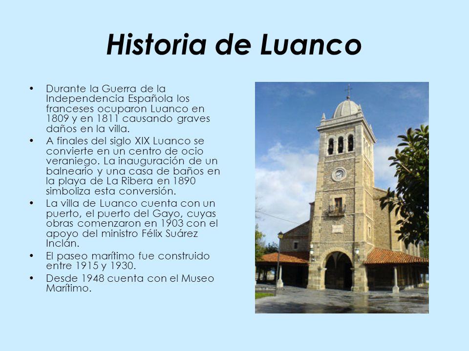 Historia de Luanco Durante la Guerra de la Independencia Española los franceses ocuparon Luanco en 1809 y en 1811 causando graves daños en la villa. A
