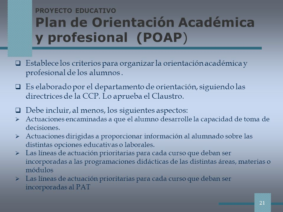 PROYECTO EDUCATIVO Plan de Orientación Académica y profesional (POAP) Establece los criterios para organizar la orientación académica y profesional de los alumnos.