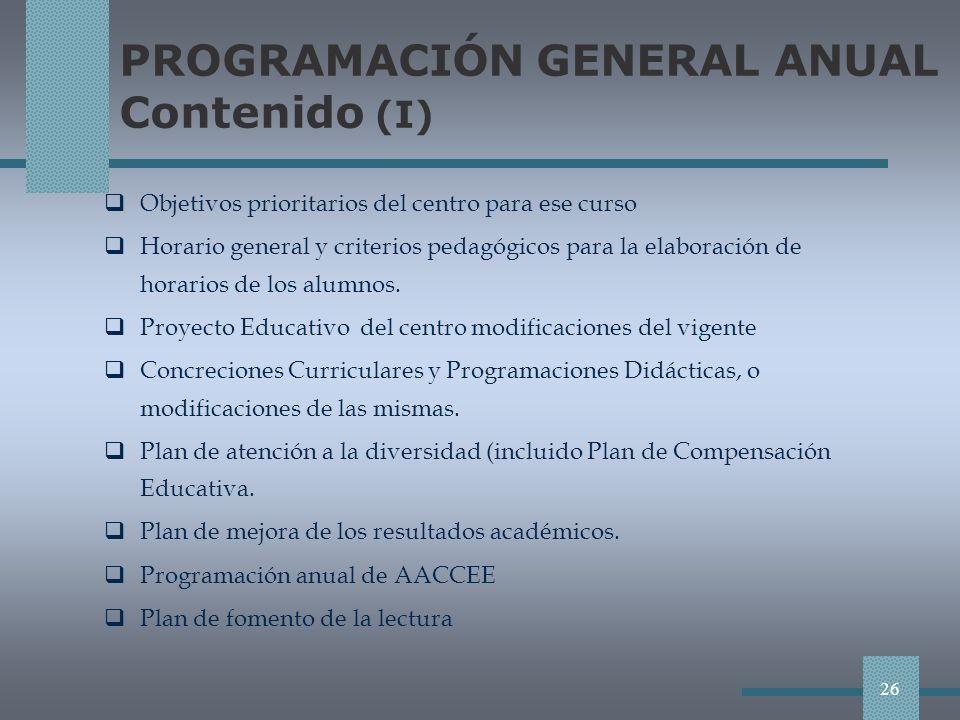 PROGRAMACIÓN GENERAL ANUAL Contenido (I) Objetivos prioritarios del centro para ese curso Horario general y criterios pedagógicos para la elaboración de horarios de los alumnos.