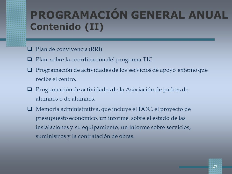 PROGRAMACIÓN GENERAL ANUAL Contenido (II) Plan de convivencia (RRI) Plan sobre la coordinación del programa TIC Programación de actividades de los servicios de apoyo externo que recibe el centro.