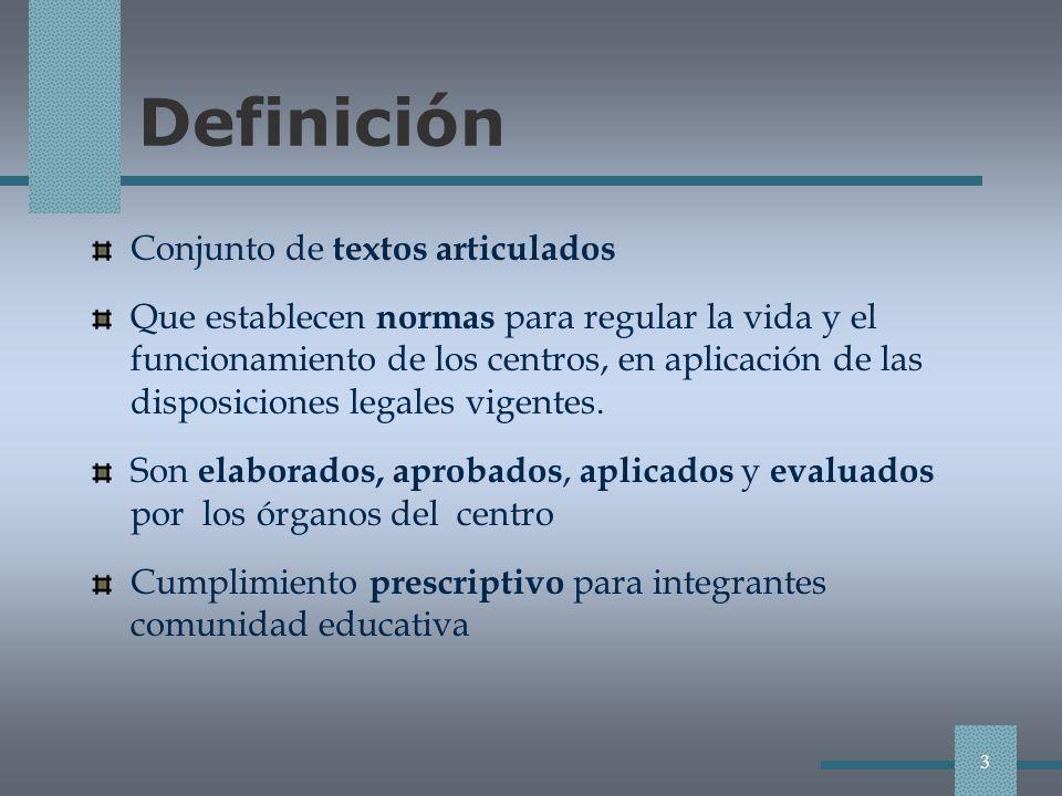 Definición Conjunto de textos articulados Que establecen normas para regular la vida y el funcionamiento de los centros, en aplicación de las disposiciones legales vigentes.
