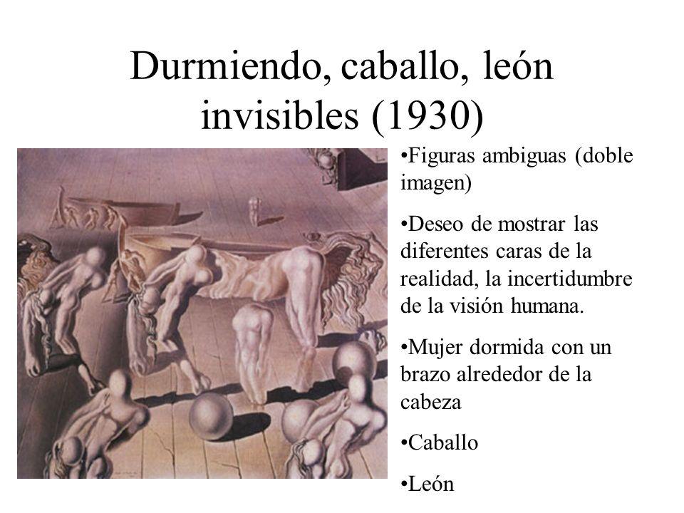 Durmiendo, caballo, león invisibles (1930) Figuras ambiguas (doble imagen) Deseo de mostrar las diferentes caras de la realidad, la incertidumbre de l