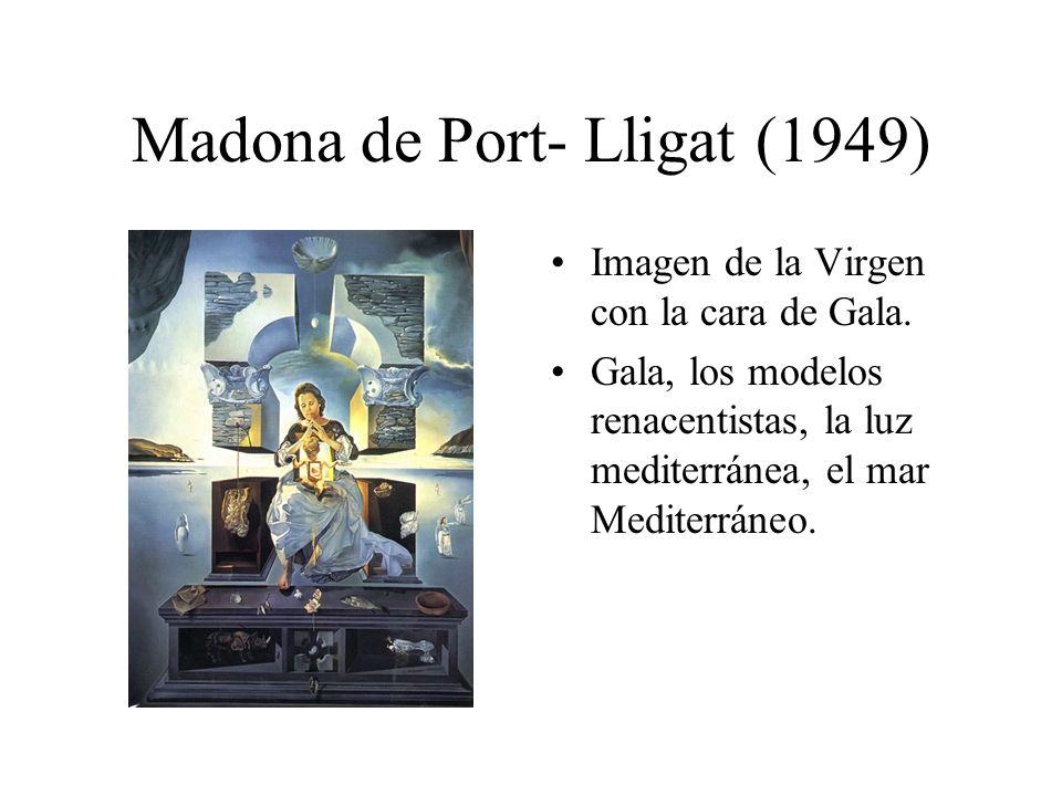 Madona de Port- Lligat (1949) Imagen de la Virgen con la cara de Gala. Gala, los modelos renacentistas, la luz mediterránea, el mar Mediterráneo.