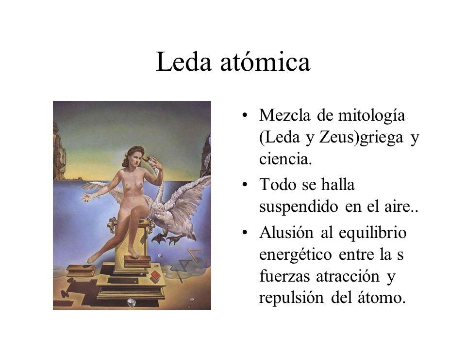 Leda atómica Mezcla de mitología (Leda y Zeus)griega y ciencia. Todo se halla suspendido en el aire.. Alusión al equilibrio energético entre la s fuer