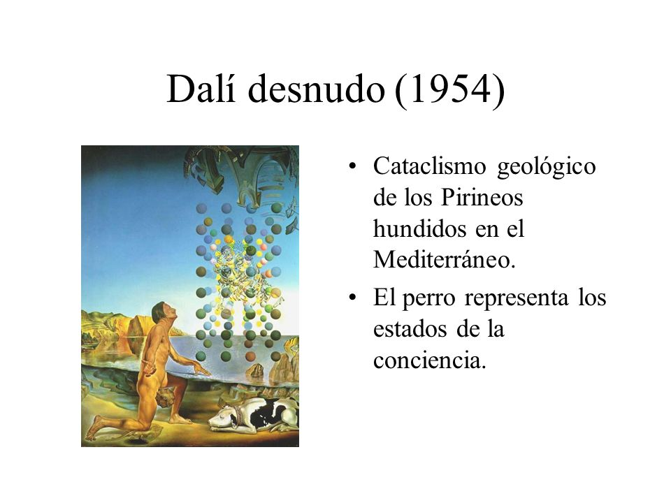 Dalí desnudo (1954) Cataclismo geológico de los Pirineos hundidos en el Mediterráneo. El perro representa los estados de la conciencia.