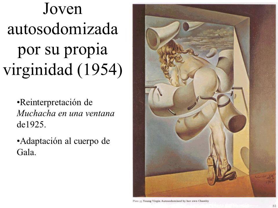 Joven autosodomizada por su propia virginidad (1954) Reinterpretación de Muchacha en una ventana de1925. Adaptación al cuerpo de Gala.