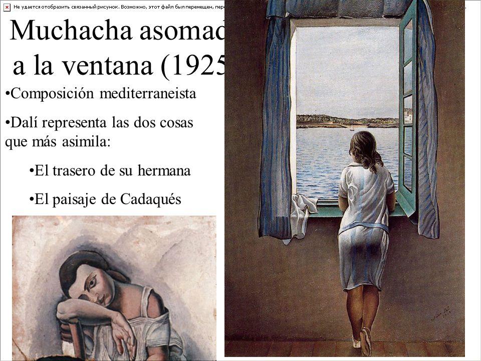 Muchacha asomada a la ventana (1925) Composición mediterraneista Dalí representa las dos cosas que más asimila: El trasero de su hermana El paisaje de