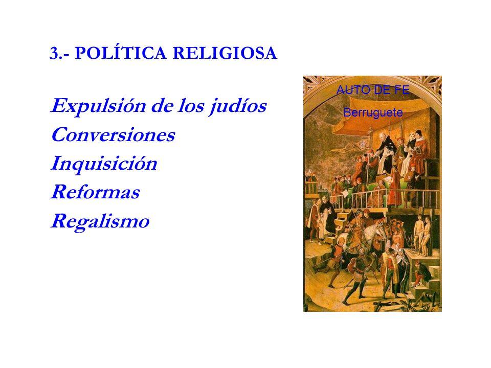 3.- POLÍTICA RELIGIOSA Expulsión de los judíos Conversiones Inquisición Reformas Regalismo AUTO DE FE Berruguete