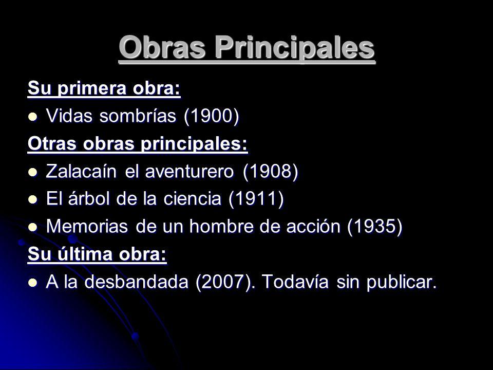 Obras Principales Su primera obra: Vidas sombrías (1900) Vidas sombrías (1900) Otras obras principales: Zalacaín el aventurero (1908) Zalacaín el aven