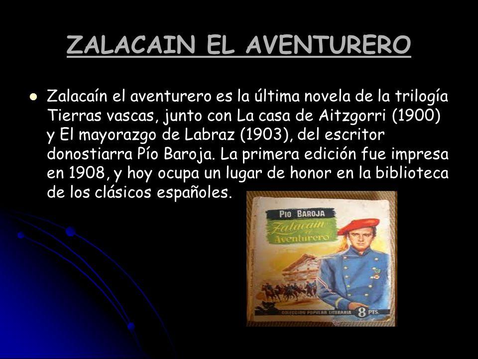 ZALACAIN EL AVENTURERO Zalacaín el aventurero es la última novela de la trilogía Tierras vascas, junto con La casa de Aitzgorri (1900) y El mayorazgo