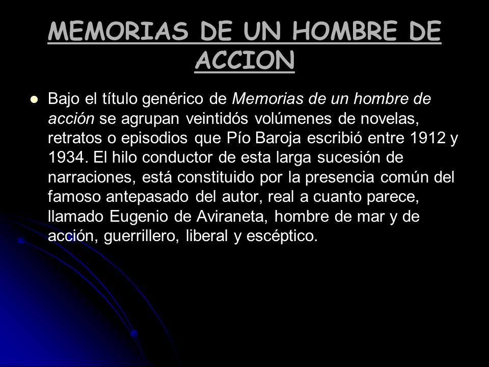 MEMORIAS DE UN HOMBRE DE ACCION Bajo el título genérico de Memorias de un hombre de acción se agrupan veintidós volúmenes de novelas, retratos o episo