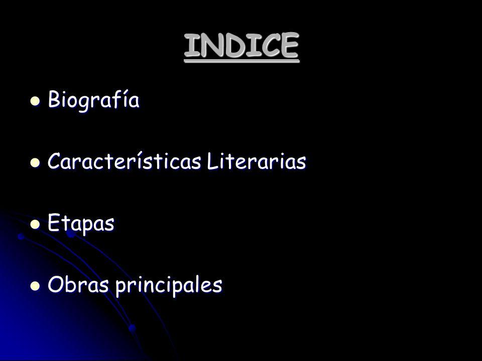 INDICE Biografía Biografía Características Literarias Características Literarias Etapas Etapas Obras principales Obras principales