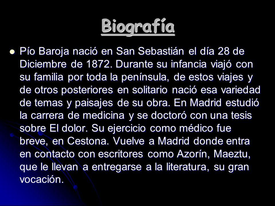 Biografía Pío Baroja nació en San Sebastián el día 28 de Diciembre de 1872. Durante su infancia viajó con su familia por toda la península, de estos v