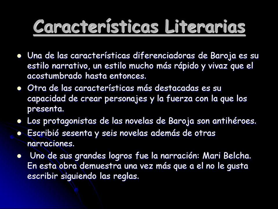 Características Literarias Una de las características diferenciadoras de Baroja es su estilo narrativo, un estilo mucho más rápido y vivaz que el acos