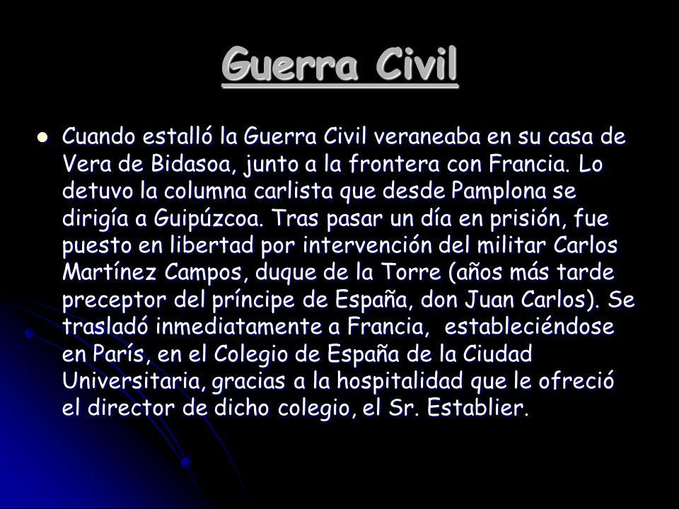 Guerra Civil Cuando estalló la Guerra Civil veraneaba en su casa de Vera de Bidasoa, junto a la frontera con Francia. Lo detuvo la columna carlista qu
