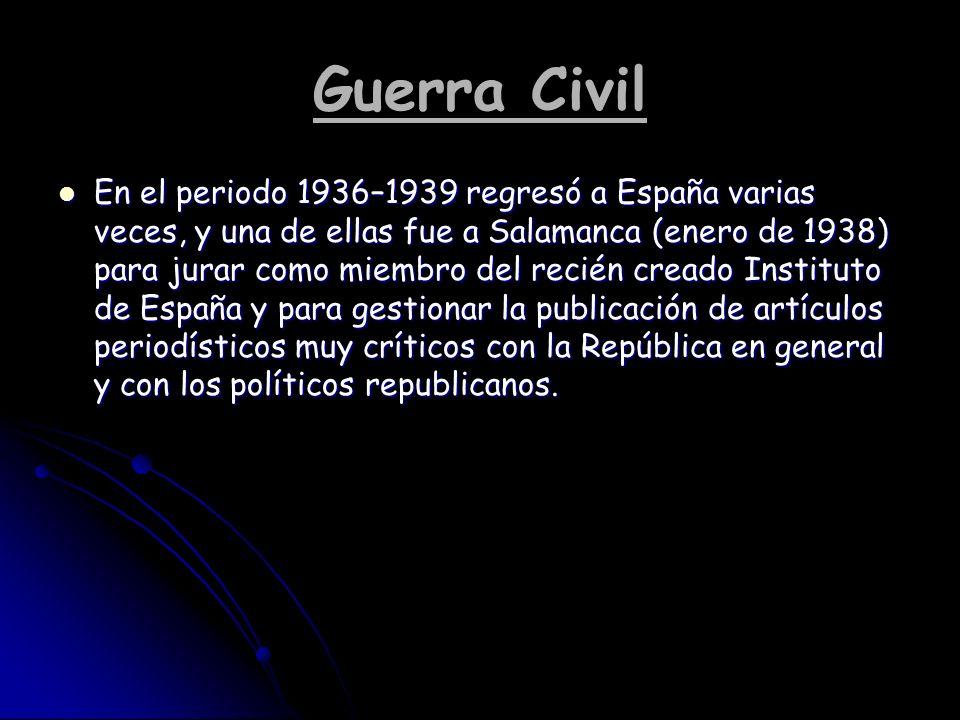 Guerra Civil En el periodo 1936–1939 regresó a España varias veces, y una de ellas fue a Salamanca (enero de 1938) para jurar como miembro del recién