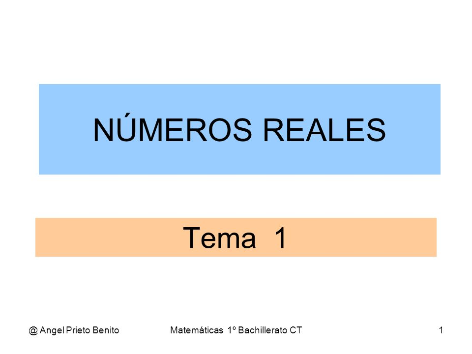 @ Angel Prieto BenitoMatemáticas 1º Bachillerato CT1 Tema 1 NÚMEROS REALES