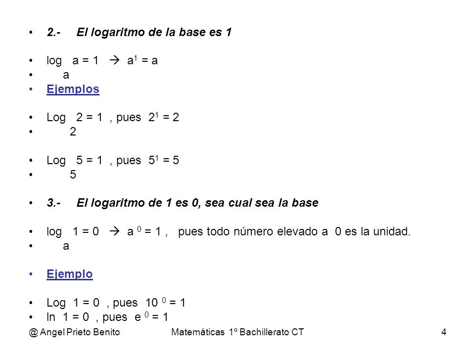 @ Angel Prieto BenitoMatemáticas 1º Bachillerato CT5 4.-El logaritmo de un producto es la suma de los logaritmos de los factores.