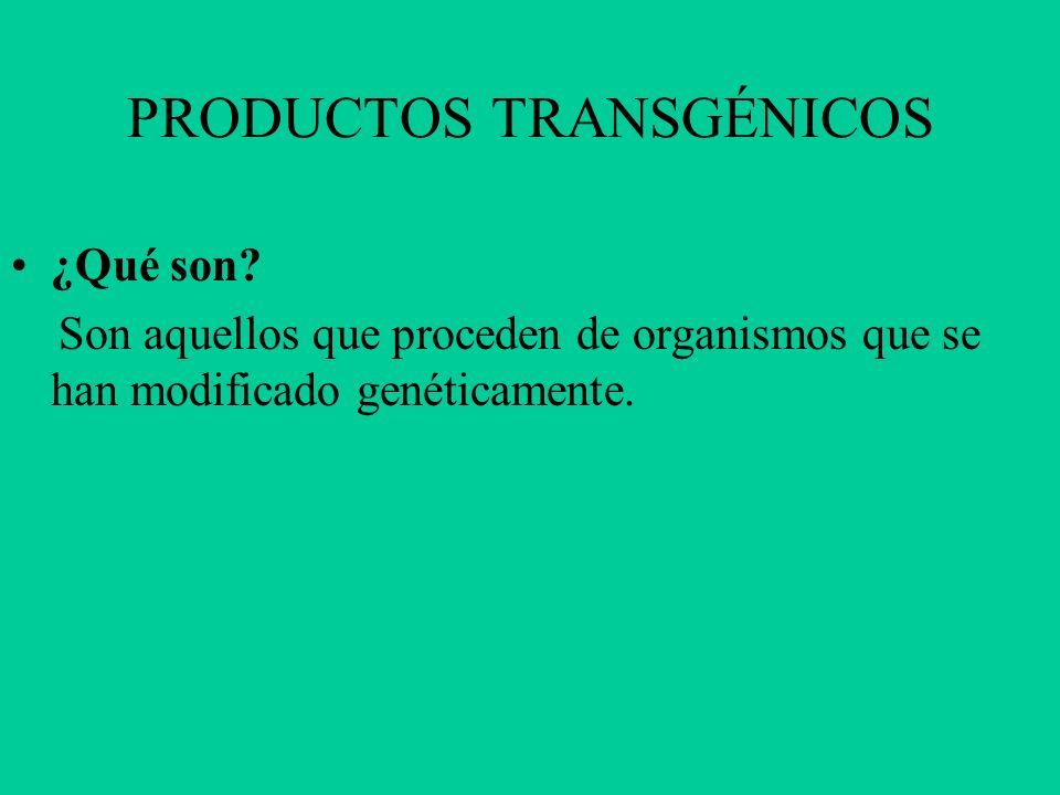 PRODUCTOS TRANSGÉNICOS ¿Qué son? Son aquellos que proceden de organismos que se han modificado genéticamente.