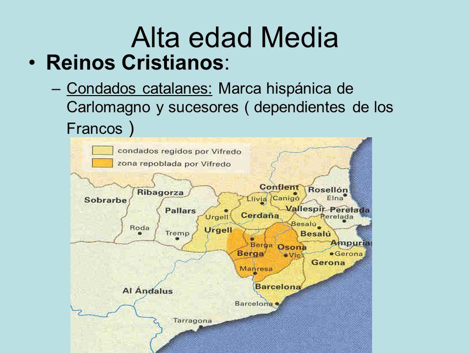Alta edad Media Reinos Cristianos: –Condados catalanes: Marca hispánica de Carlomagno y sucesores ( dependientes de los Francos )