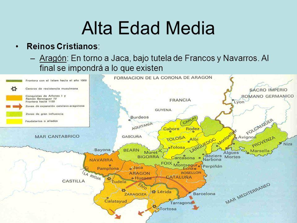 Alta Edad Media Reinos Cristianos: –Aragón: En torno a Jaca, bajo tutela de Francos y Navarros. Al final se impondrá a lo que existen