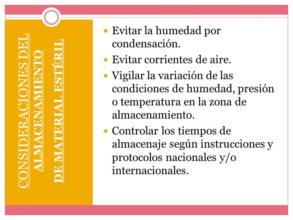 CONSIDERACIONES DEL ALMACENAMIENTO DE MATERIAL ESTÉRIL Evitar la humedad por condensación. Evitar corrientes de aire. Vigilar la variación de las cond