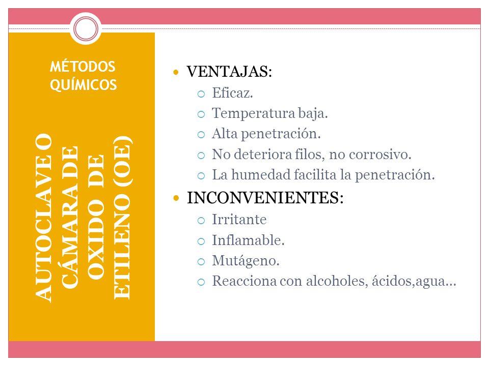 MÉTODOS QUÍMICOS AUTOCLAVE O CÁMARA DE OXIDO DE ETILENO (OE) VENTAJAS: Eficaz. Temperatura baja. Alta penetración. No deteriora filos, no corrosivo. L
