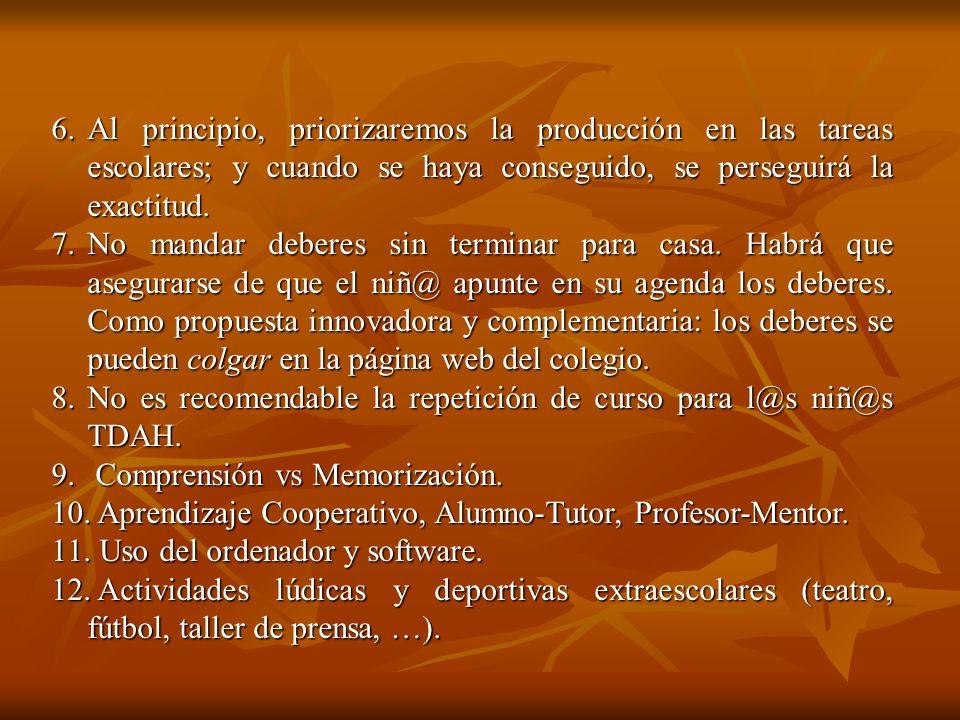 6.Al principio, priorizaremos la producción en las tareas escolares; y cuando se haya conseguido, se perseguirá la exactitud.
