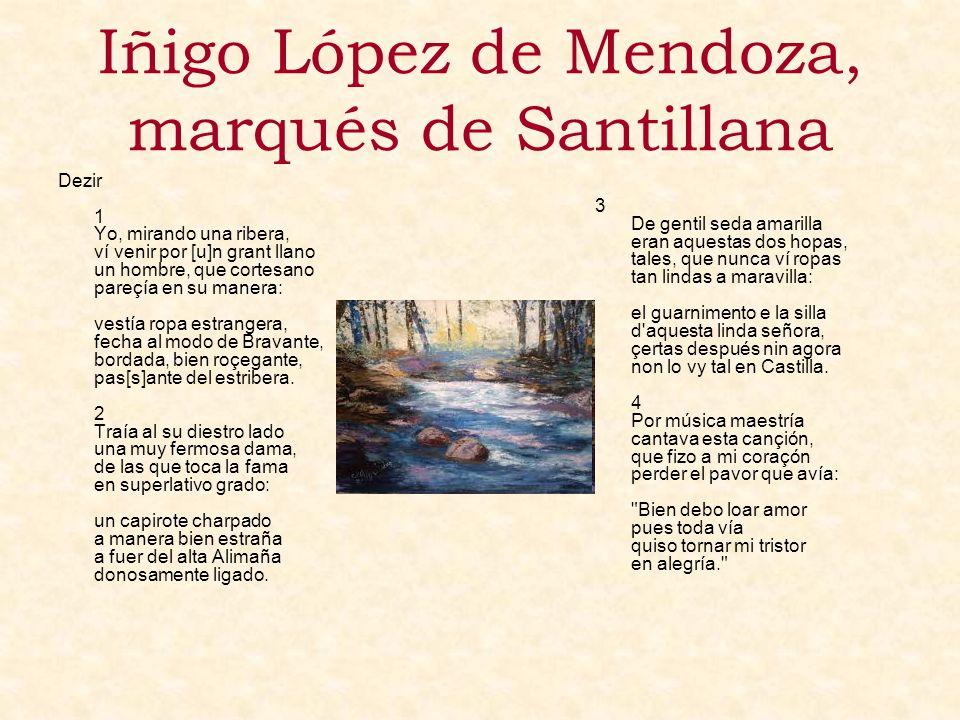 Iñigo López de Mendoza, marqués de Santillana Dezir 1 Yo, mirando una ribera, ví venir por [u]n grant llano un hombre, que cortesano pareçía en su man