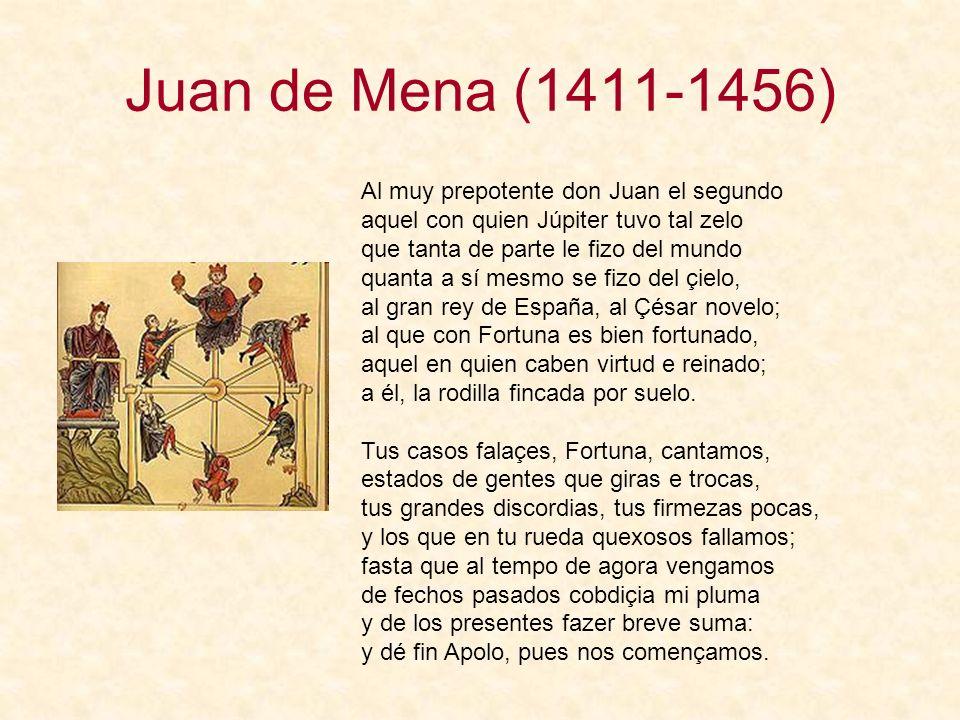 Juan de Mena (1411-1456) Al muy prepotente don Juan el segundo aquel con quien Júpiter tuvo tal zelo que tanta de parte le fizo del mundo quanta a sí