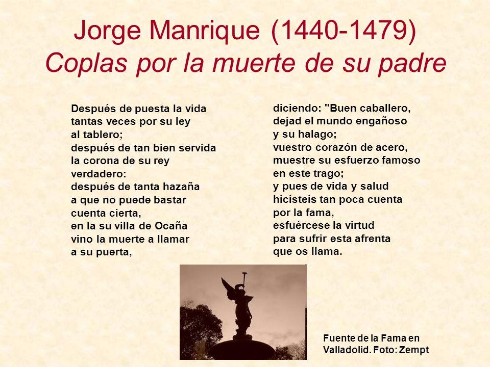 Jorge Manrique (1440-1479) Coplas por la muerte de su padre Después de puesta la vida tantas veces por su ley al tablero; después de tan bien servida