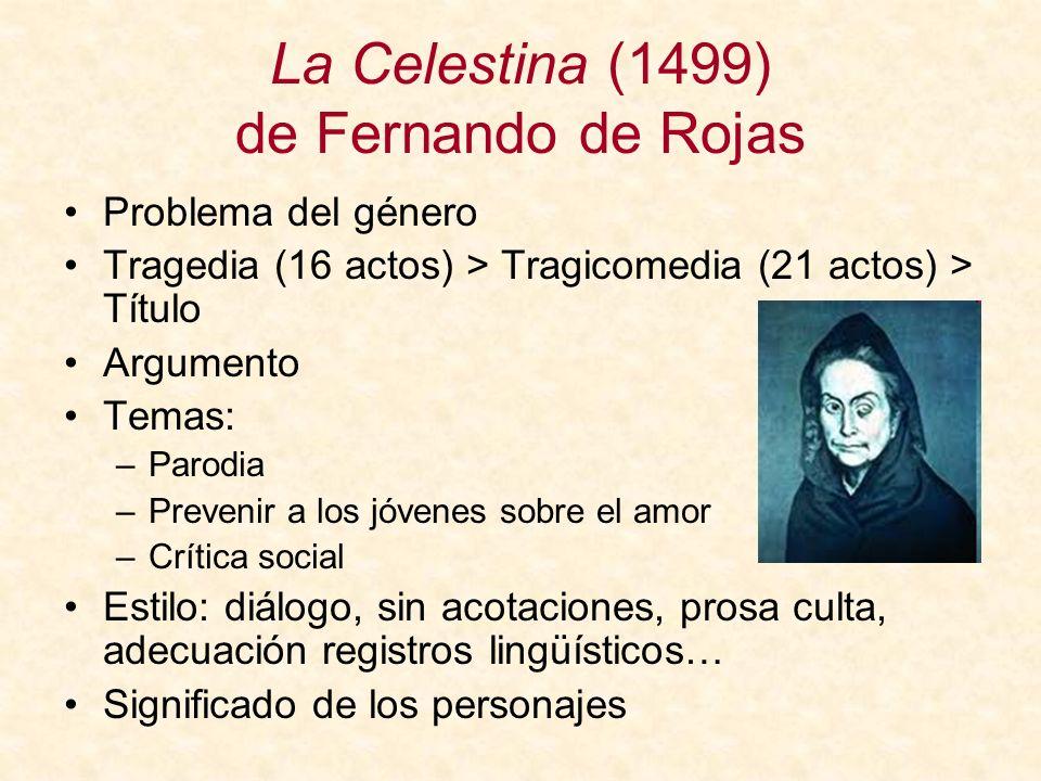 La Celestina (1499) de Fernando de Rojas Problema del género Tragedia (16 actos) > Tragicomedia (21 actos) > Título Argumento Temas: –Parodia –Preveni
