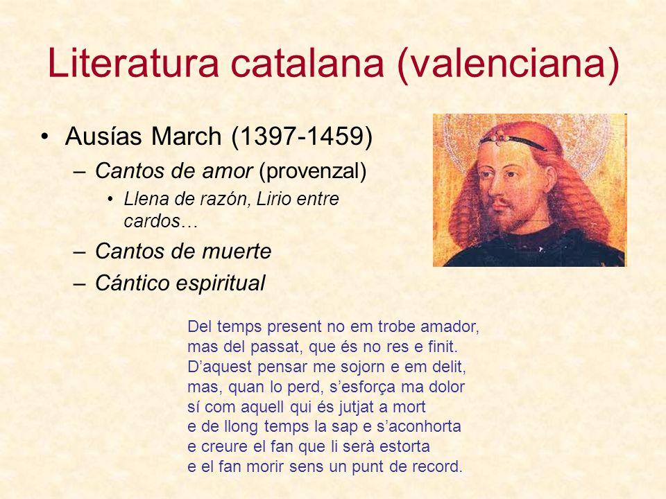 Literatura catalana (valenciana) Ausías March (1397-1459) –Cantos de amor (provenzal) Llena de razón, Lirio entre cardos… –Cantos de muerte –Cántico e